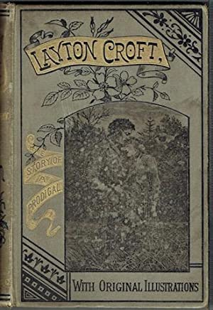 Layton Croft Or, The Story Of A Prodigal: With Original Illustrations