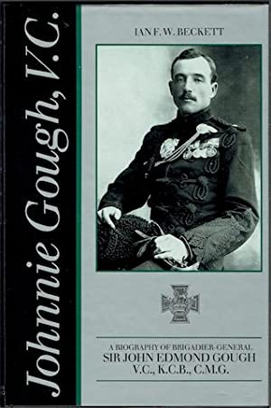 Johnnie Gough, V.C. A Biography of Brigadier-General Sir John Edmond Gough, V.C., K.C.B., C.M.G.