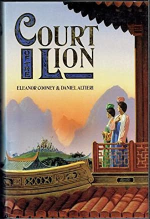 The Court Of The Lion: A Novel Of Eight-Century China