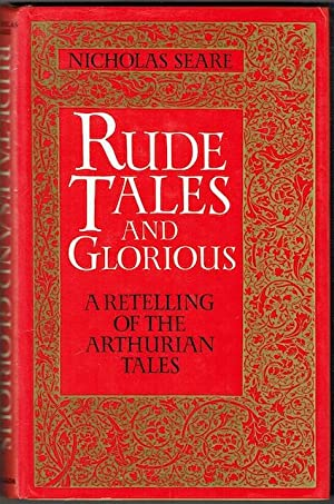 Rude Tales And Glorious, Being: The Only True Account Of Diverse Feats Of Brawn And Bawd Performe...