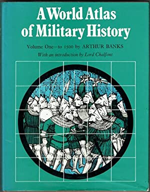 A World Atlas Of Military History Volume One: To 1500