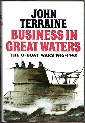 Business In Great Waters: The U-Boat Wars 1816-1945