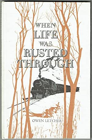 When Life Was Rusted Through: A Tale Of Northern Rhodesia And Of The Beira And Mashonaland Railways