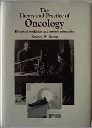 The Theory and Practice of Oncology. Historical: Ronald W. Raven