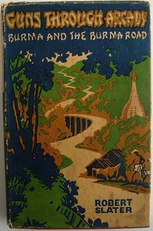 Guns Through Arcady. Burma and the Burma Road: Robert Slater