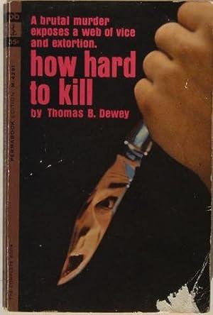 How Hard To Kill.: Thomas B. Dewey.