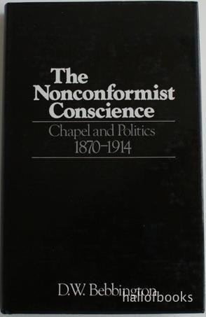 The Nonconformist Conscience. Chapel and Politics 1870 - 1914: D. W. Bebbington