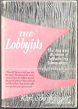 The Lobbyists: The Art and Business of Influencing Lawmakers
