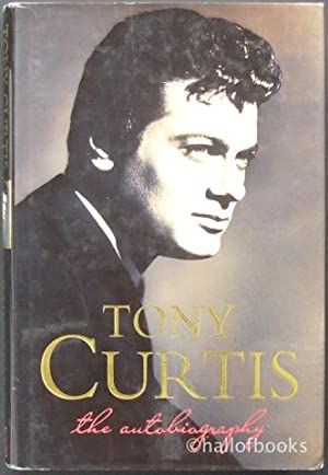 Tony Curtis: The Autobiography: Tony Curtis and Barry Paris