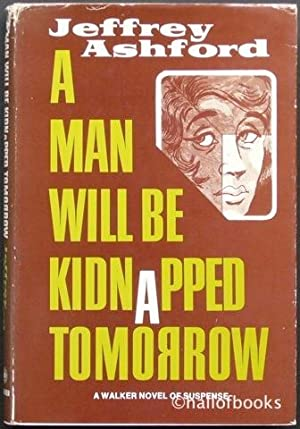 A Man Will Be Kidnapped Tomorrow: A Walker Novel Of Suspense