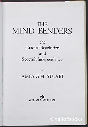 The Mind Benders: The Gradual Revolution and Scottish Indepenence: James Gibb Stuart