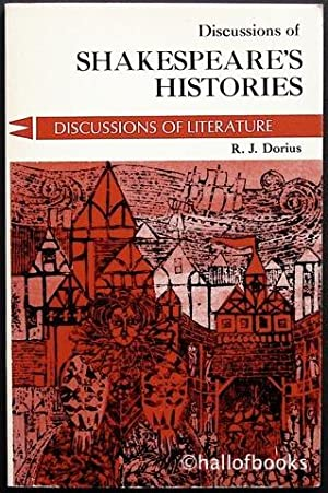Discussions Of Shakespeare's Histories: Richard II to Henry V: R. J. Dorius