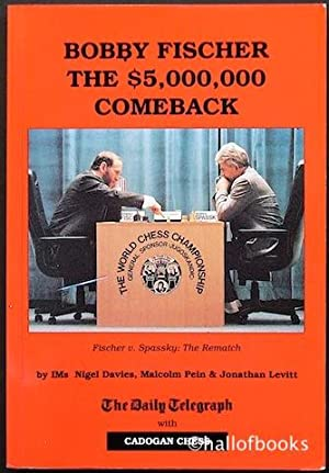 Bobby Fischer: The $5,000,000 Comeback: Nigel Davies, Malcolm