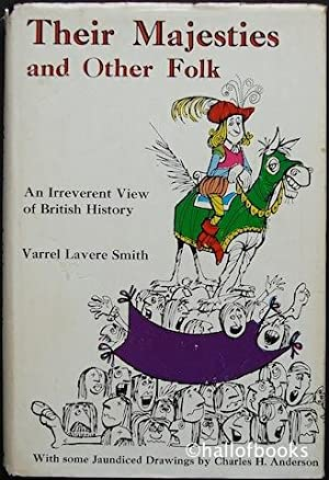 Their Majesties and Other Folk: An Irreverent View of British History: Varrel Lavere Smith