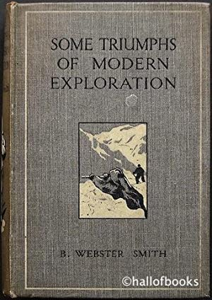 Some Triumphs Of Modern Exploration: B. Webster Smith