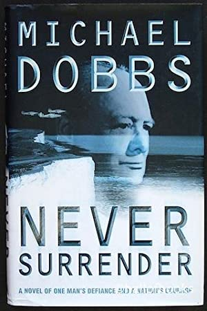 Never Surrender: A Novel Of One Man's Defiance And A Nation's Courage