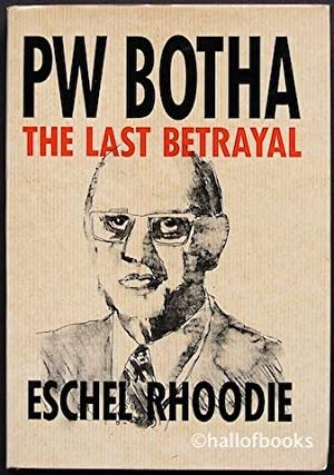 P W Botha: The Last Betrayal: Eschel Rhoodie