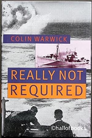 Really Not Required: Memoirs 1939-1946: Colin Warwick