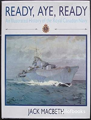 Ready, Aye, Ready: An Illustrated History of the Royal Canadian Navy