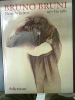 Bruno Bruni: Neue Arbeiten 1977 bis 1982 : Lithographien, Zeichnungen und Gouachen: Bruni, Bruno