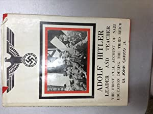 Adolf Hitler Leader and Teacher - The First Full Account of Nazi Education During the Third Reich: ...