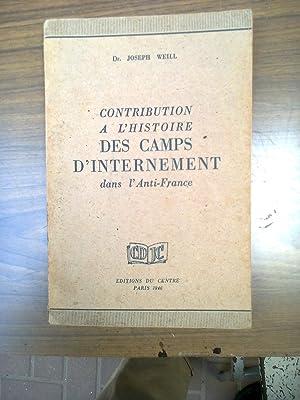 Contribution a L'Histoire Des Camps D'Internement dans: Weill, Joseph Dr.