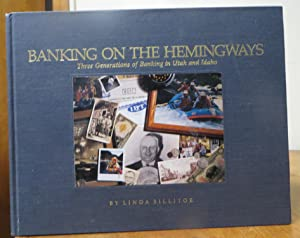 Banking on the Hemingways: Three Generations of Banking in Utah and Idaho