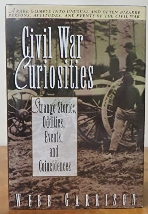 Civil War Curiosities: Stranger Stories, Oddities, Events, and Coindences