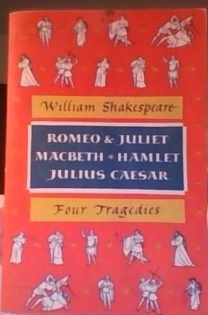 Four Tragedies: Romeo & Juliet, Macbeth, Hamlet,: William Shakespeare