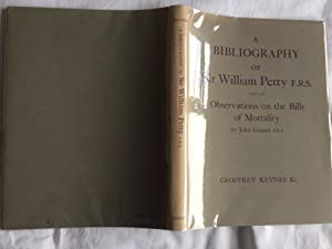 A BIBLIOGRAPHY OF SIR WILLIAM PETTY F.R.S. And Of Observations on the Bills of Mortality by John ...