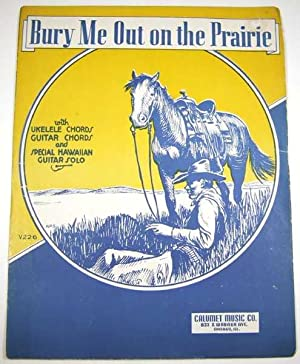 Bury Me Out on the Prairie [Sheet: Nick Manoloff (Arranger)