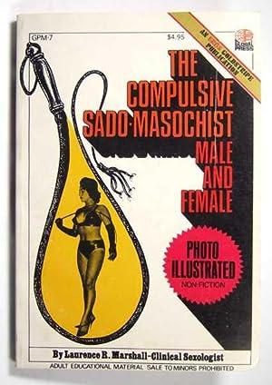 The Compulsive Sado-Masochist: Male and Female: Marshall, Lawrence R.