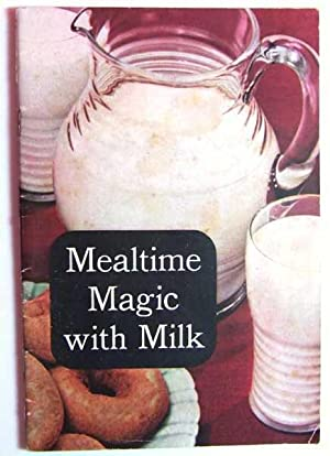 Mealtime Magic with Milk (Promotional Cook Book)