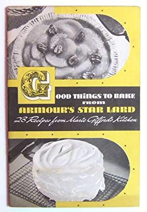 Good Things to Bake From Armour's Star Lard (Promotional Cook Book)