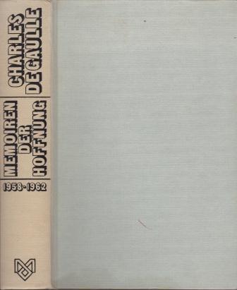 Memoiren der Hoffnung. Die Wiedergeburt 1958 -: de Gaulle, Charles