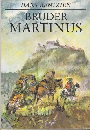 Bruder Martinus. Doktor Martin Luthers Leben und: Bentzien, Hans