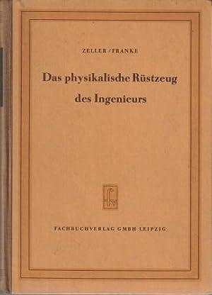 Das physikalische Rüstzeug des Ingenieurs.: Zeller, Werner. Franke,