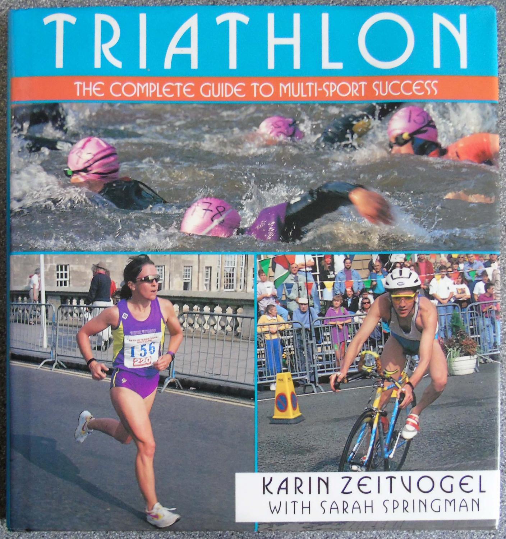 Triathlon - The Complete Guide to Multi-Sport Success: Zeitvogel, Karin &  Springman