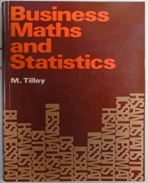 Business Maths and Statistics: Tilley, M.R.