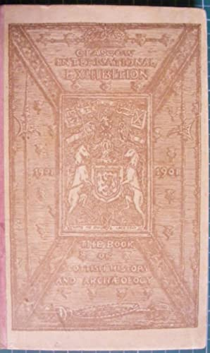 International Exhibition Glasgow 1901 Official Catalogue of the Scottish History and Archaeology ...