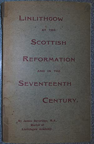 Linlithgow at the Scottish Reformation and in the Seventeenth Century