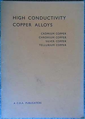 High Conductivity Copper Alloys - C.D.A. Publication No 51