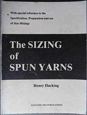 The Sizing of Spun Yarns: With Special Reference to the Specification, Preparation and Use of Siz...