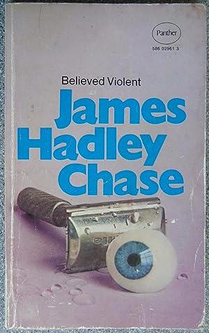 Believed Violent: Chase, James Hadley