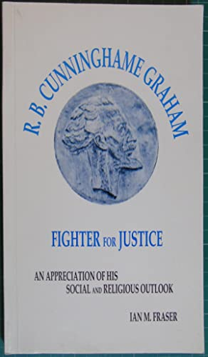 R. B. Cunninghame Graham: Fighter For Justice