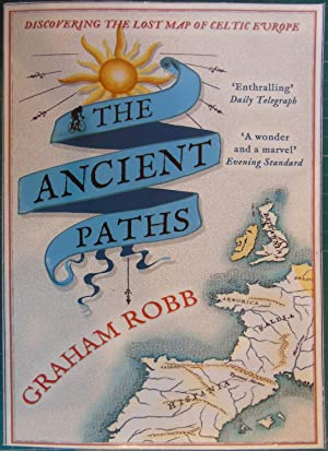 The Ancient Paths: Discovering the Lost Map: Graham Robb