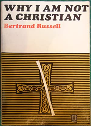 Why I Am Not A Christian: Bertrand Russell