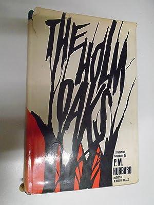 THE HOLM OAKS!: P M HUBBARD