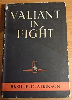 VALIANT IN FIGHT - A REVIEW OF: BASIL F.C. ATKINSON