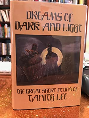 DREAMS OF DARK AND LIGHT the great short fiction of Tanith Lee